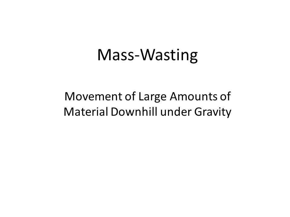 Mass-Wasting Movement of Large Amounts of Material Downhill under Gravity