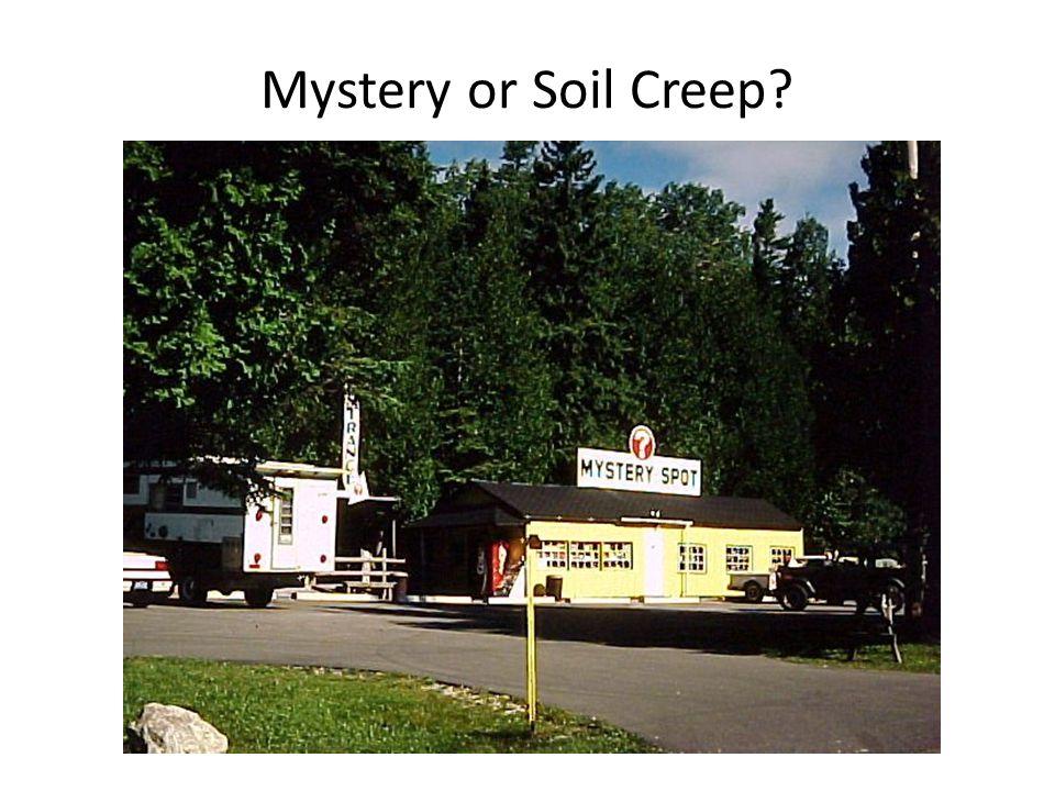 Mystery or Soil Creep