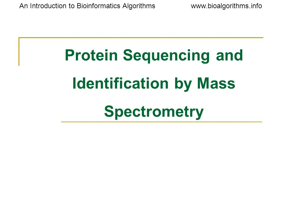 www.bioalgorithms.infoAn Introduction to Bioinformatics Algorithms Protein Sequencing and Identification by Mass Spectrometry