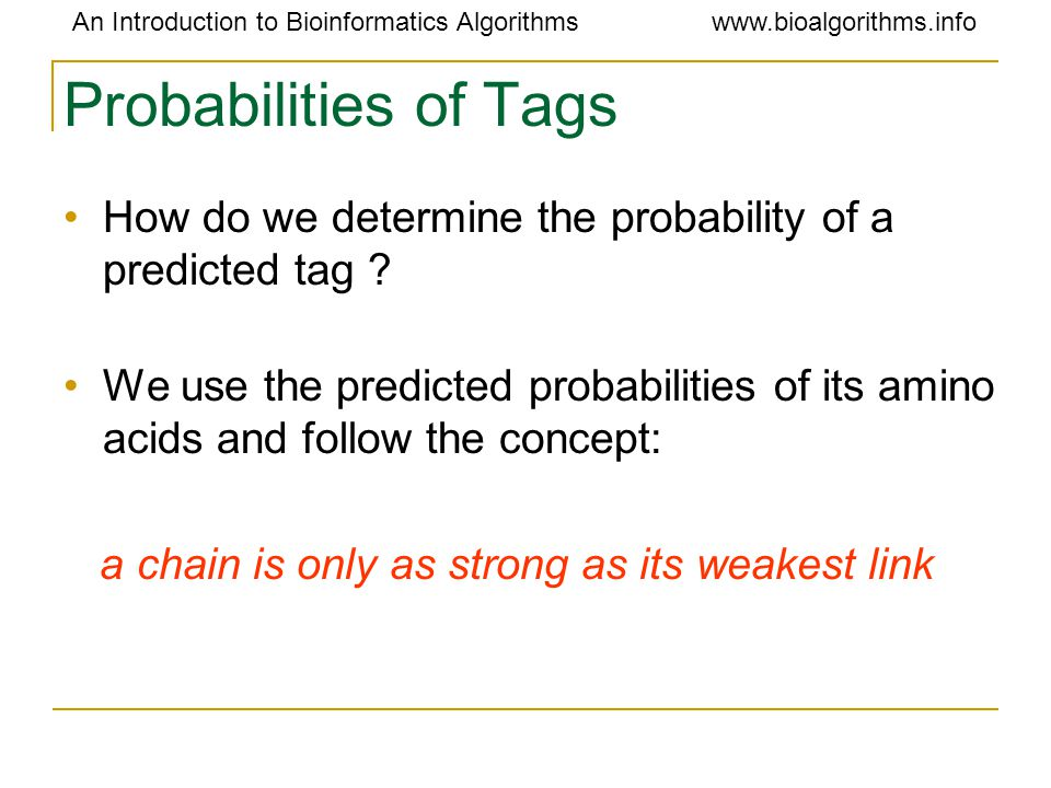 An Introduction to Bioinformatics Algorithmswww.bioalgorithms.info Probabilities of Tags How do we determine the probability of a predicted tag ? We u