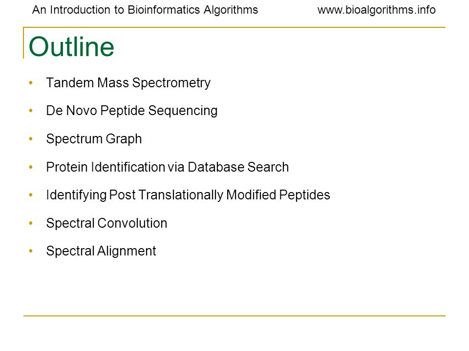An Introduction to Bioinformatics Algorithmswww.bioalgorithms.info Outline Tandem Mass Spectrometry De Novo Peptide Sequencing Spectrum Graph Protein