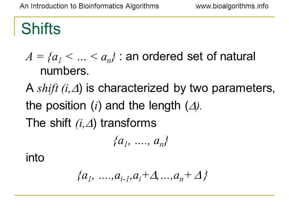 An Introduction to Bioinformatics Algorithmswww.bioalgorithms.info Shifts A = {a 1 < … < a n } : an ordered set of natural numbers.