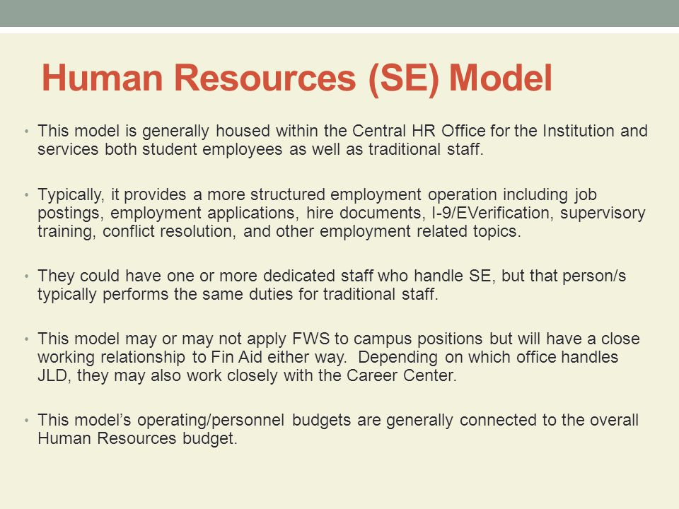 Human Resources (SE) Model This model is generally housed within the Central HR Office for the Institution and services both student employees as well as traditional staff.
