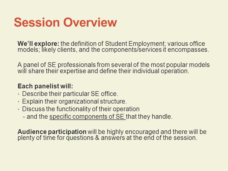 Session Overview We'll explore: the definition of Student Employment; various office models; likely clients, and the components/services it encompasses.
