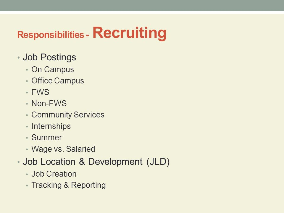 Responsibilities - Recruiting Job Postings On Campus Office Campus FWS Non-FWS Community Services Internships Summer Wage vs.
