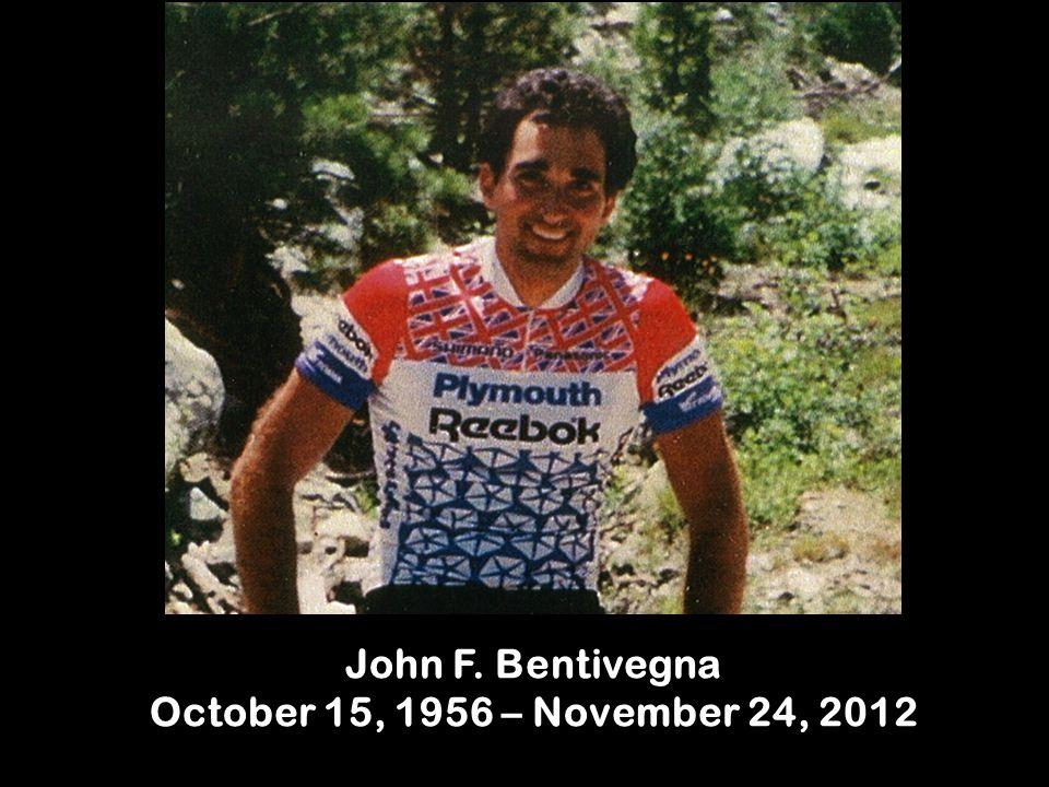 John F. Bentivegna October 15, 1956 – November 24, 2012