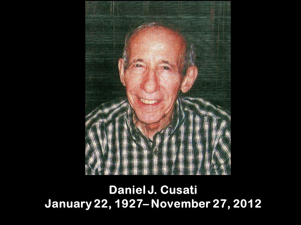 Daniel J. Cusati January 22, 1927– November 27, 2012