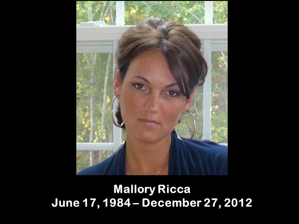Mallory Ricca June 17, 1984 – December 27, 2012