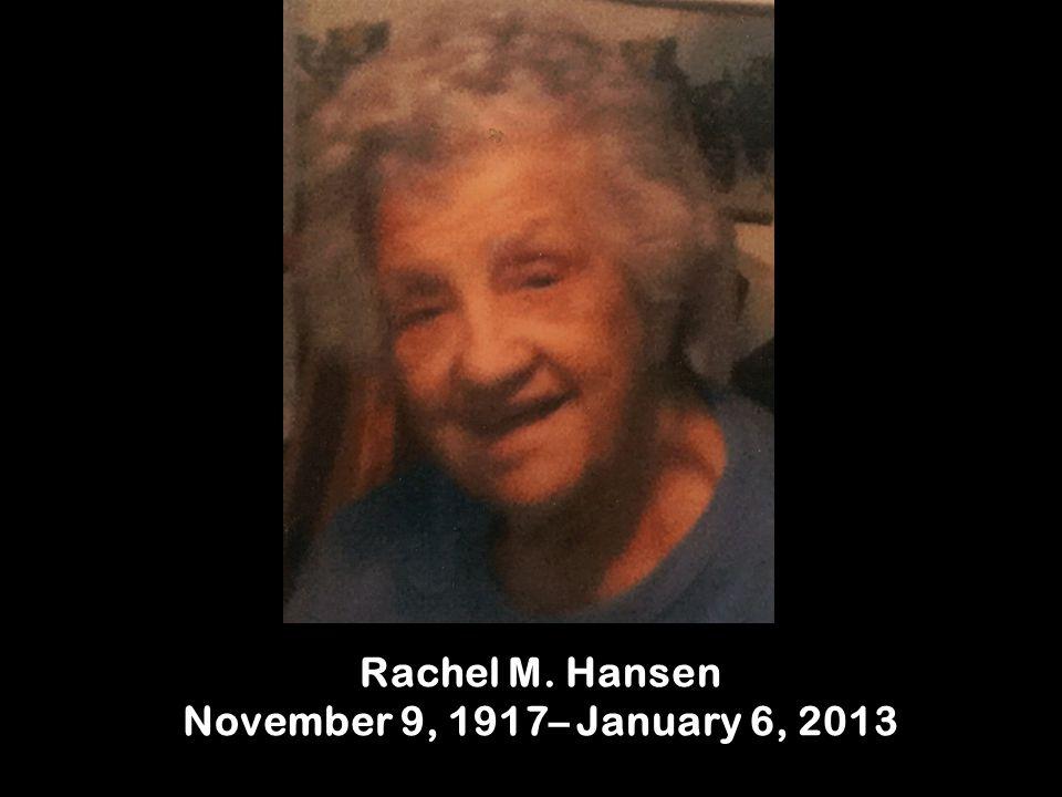 Rachel M. Hansen November 9, 1917– January 6, 2013