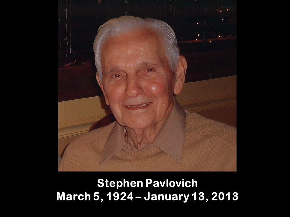 Stephen Pavlovich March 5, 1924 – January 13, 2013