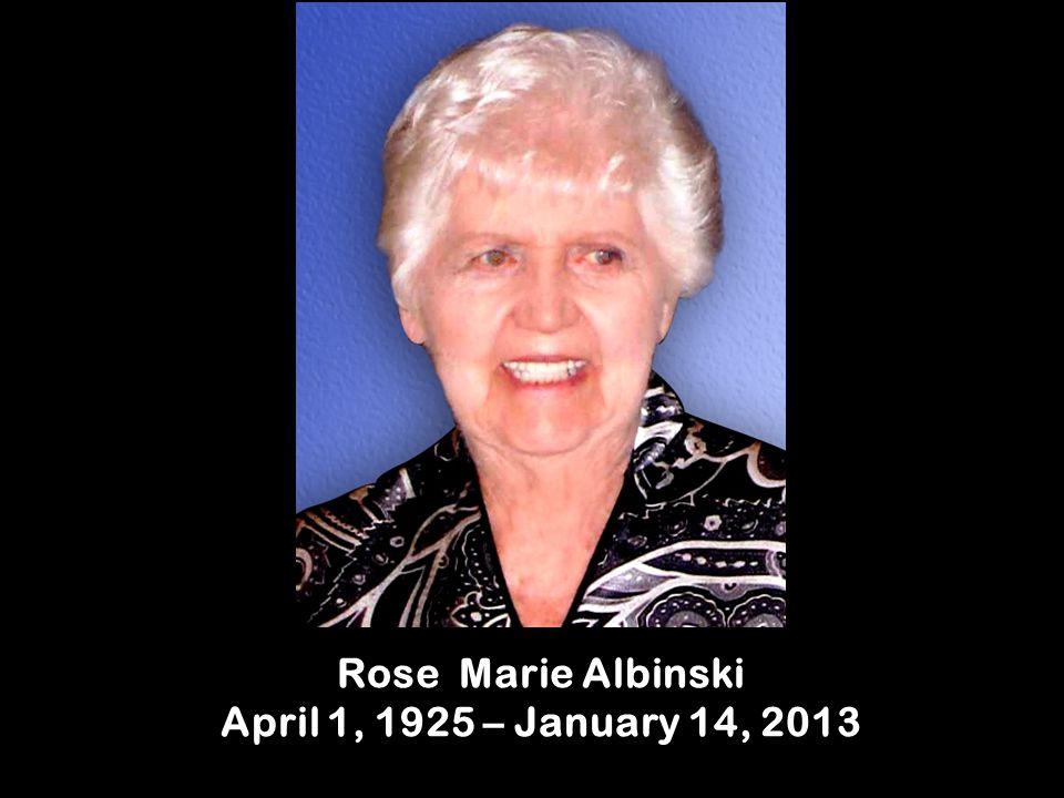 Rose Marie Albinski April 1, 1925 – January 14, 2013