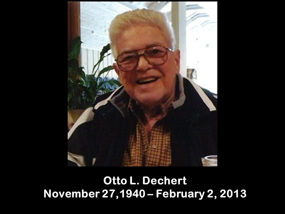 Otto L. Dechert November 27,1940 – February 2, 2013