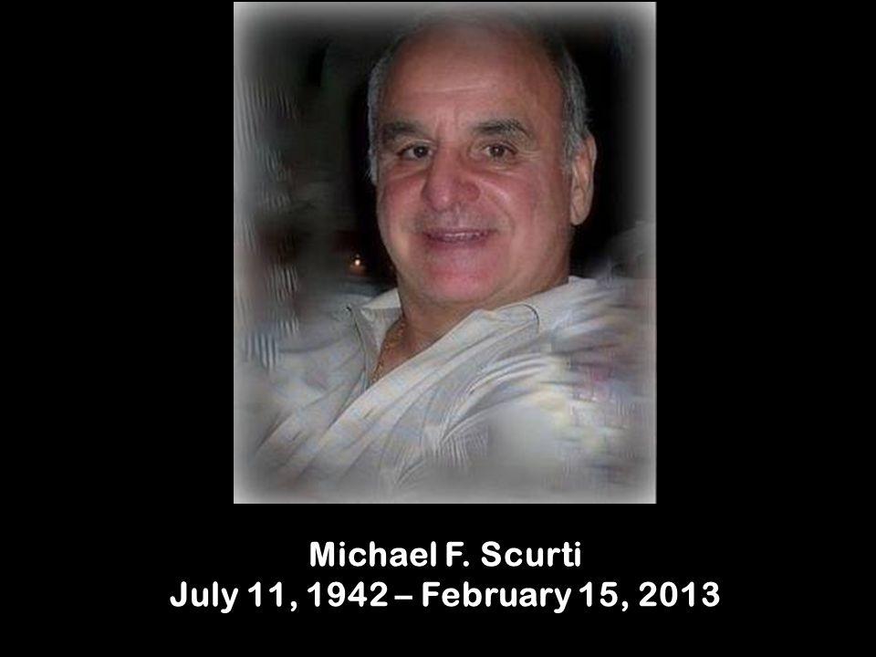 Michael F. Scurti July 11, 1942 – February 15, 2013