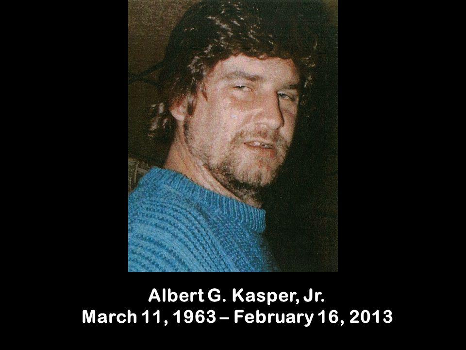 Albert G. Kasper, Jr. March 11, 1963 – February 16, 2013