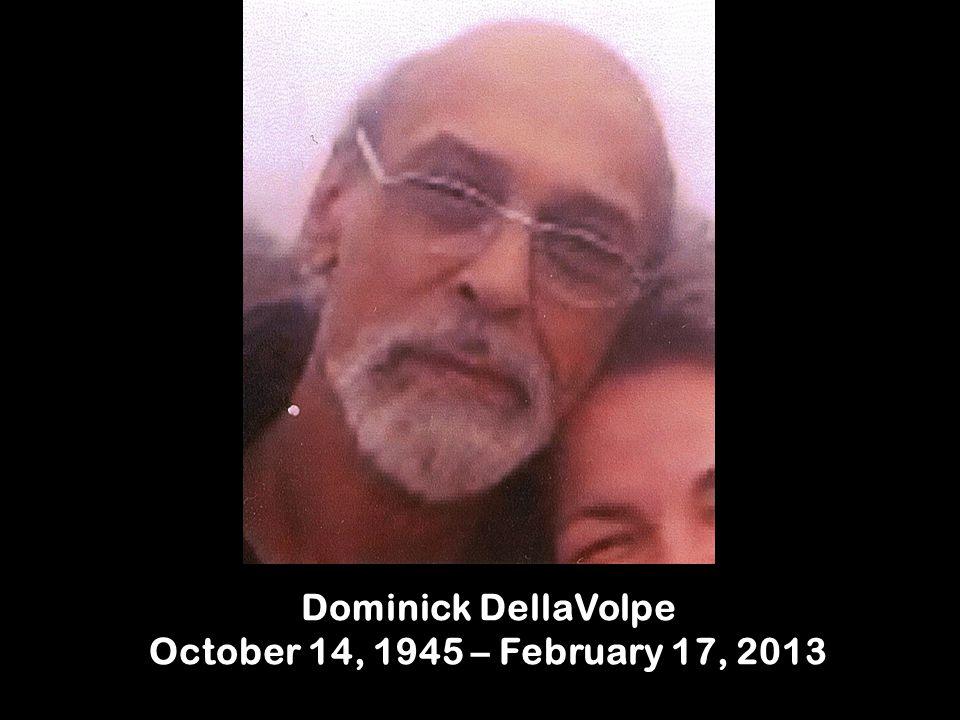 Dominick DellaVolpe October 14, 1945 – February 17, 2013