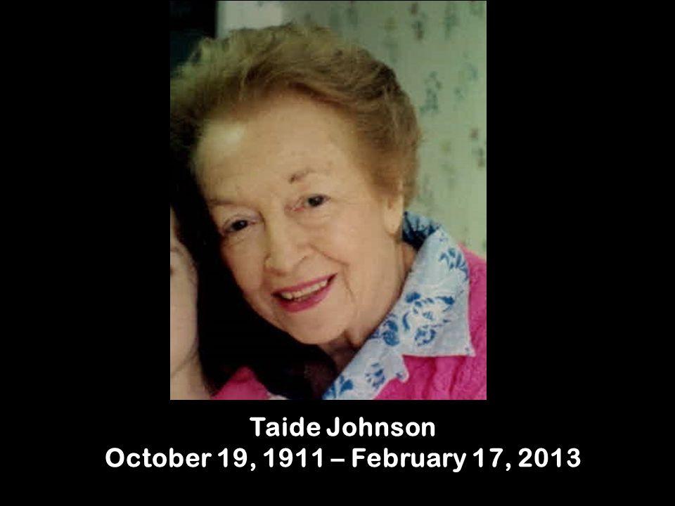 Taide Johnson October 19, 1911 – February 17, 2013