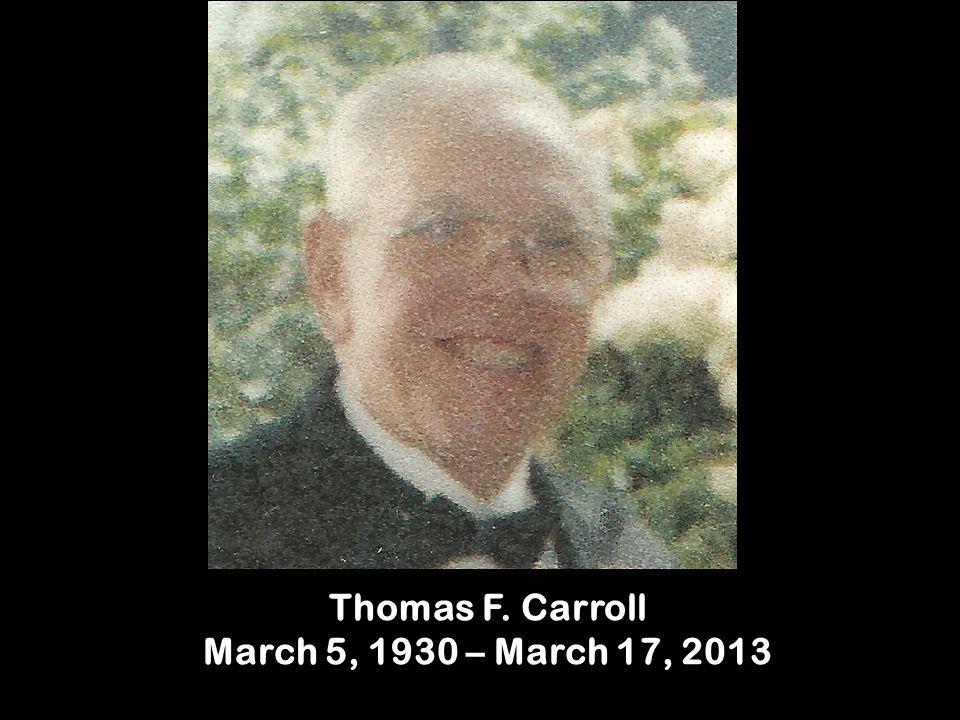 Thomas F. Carroll March 5, 1930 – March 17, 2013