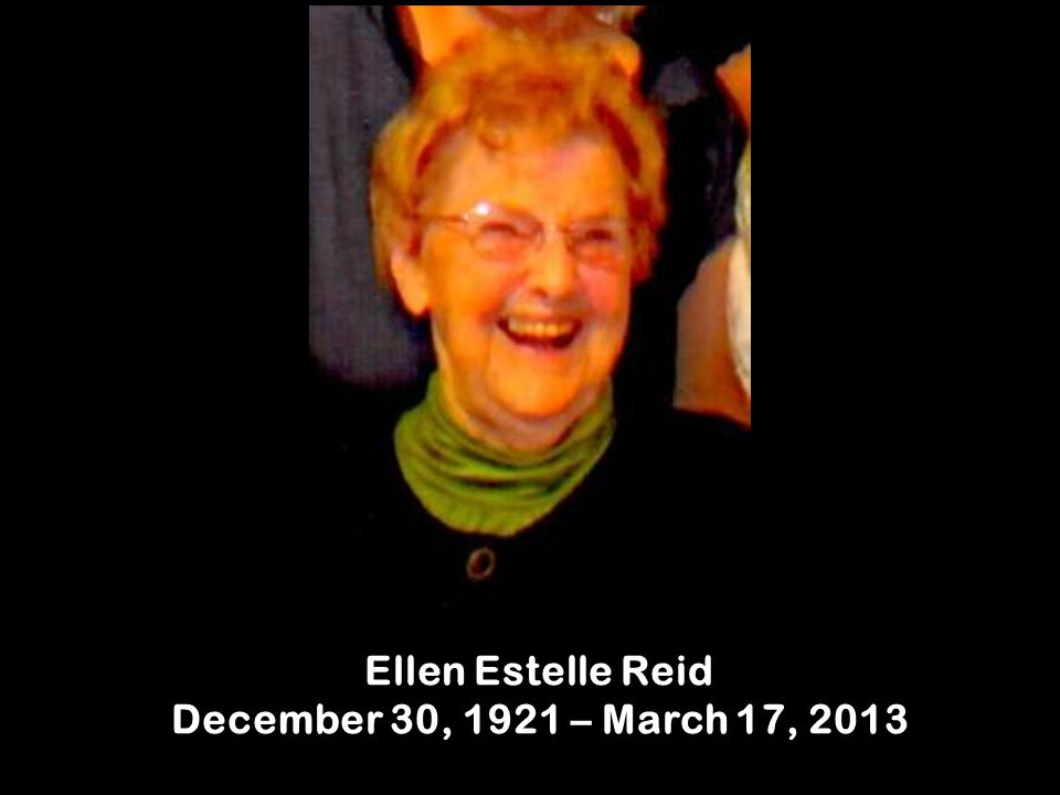 Ellen Estelle Reid December 30, 1921 – March 17, 2013