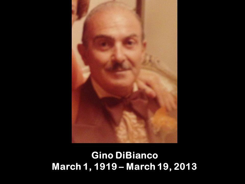 Gino DiBianco March 1, 1919 – March 19, 2013