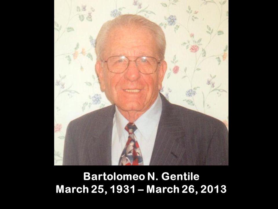 Bartolomeo N. Gentile March 25, 1931 – March 26, 2013