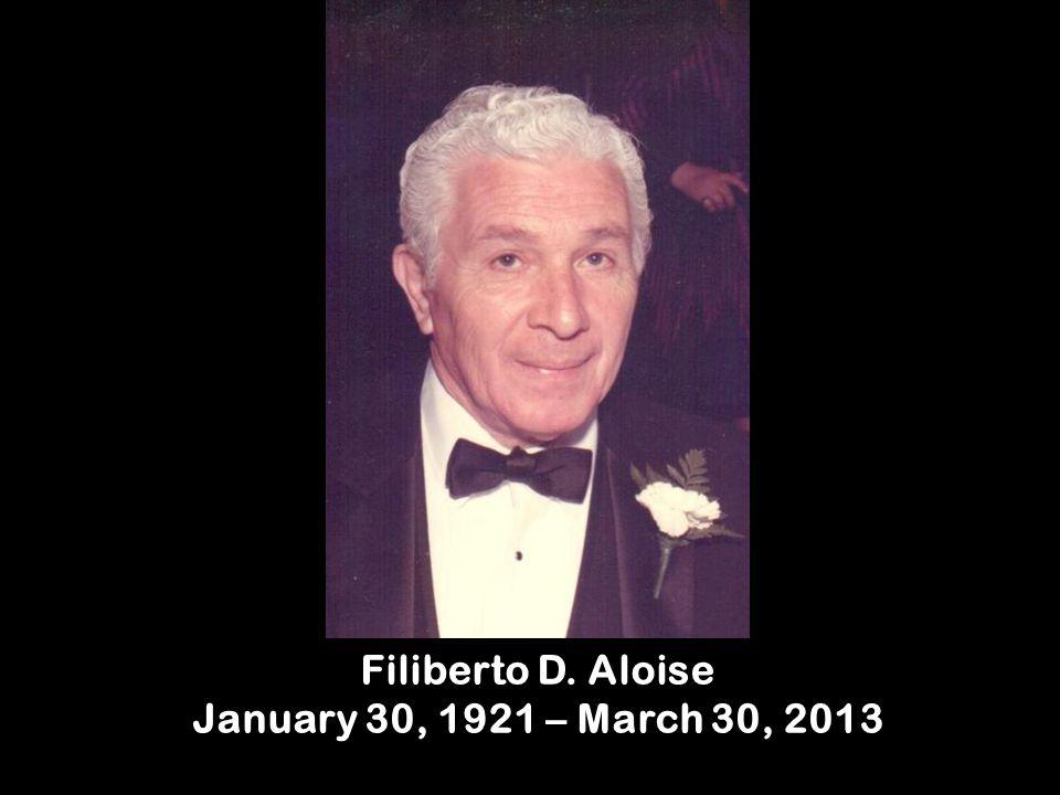 Filiberto D. Aloise January 30, 1921 – March 30, 2013