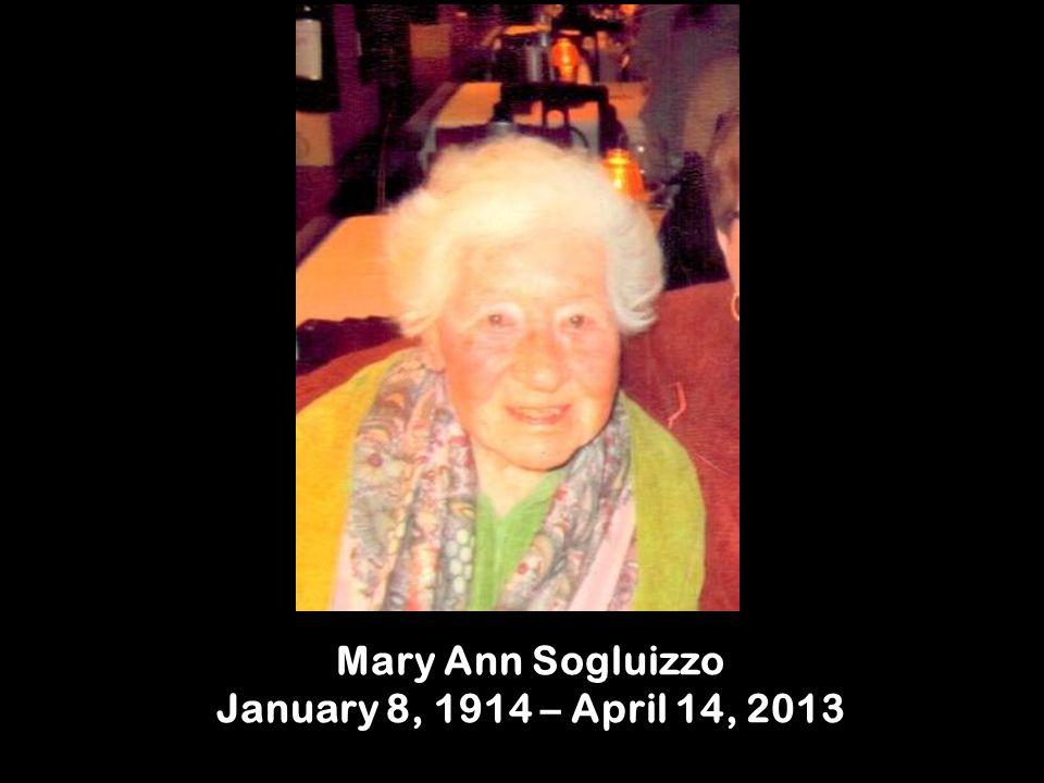 Mary Ann Sogluizzo January 8, 1914 – April 14, 2013