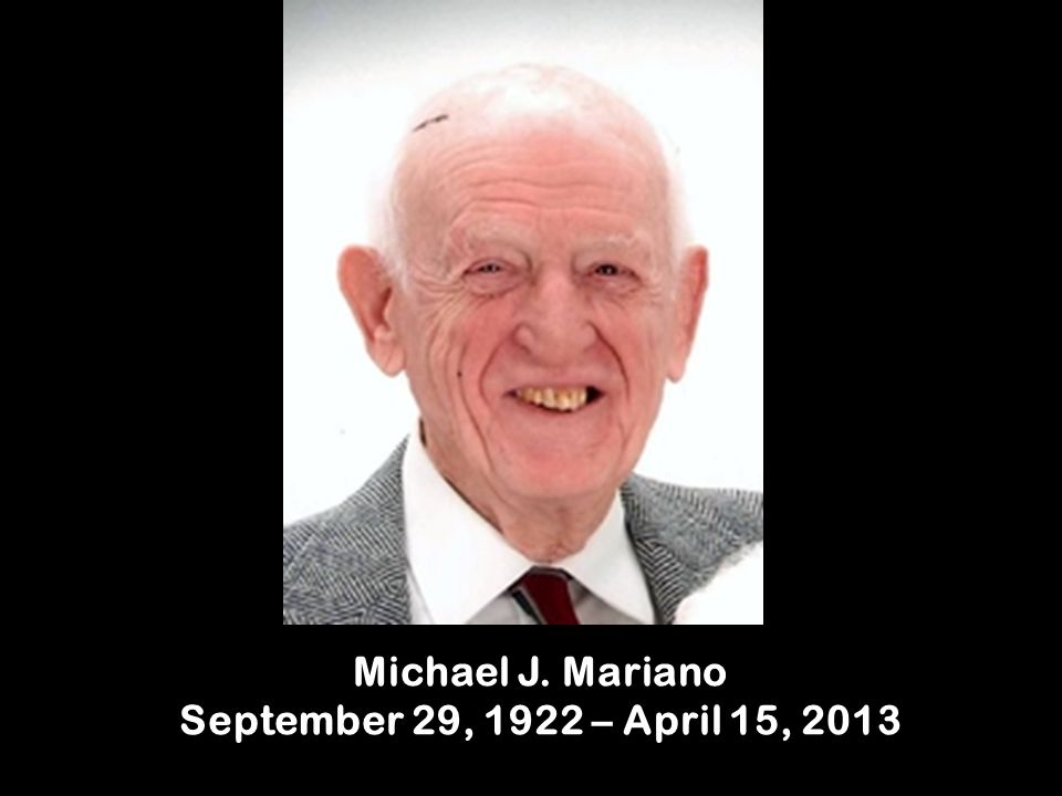 Michael J. Mariano September 29, 1922 – April 15, 2013