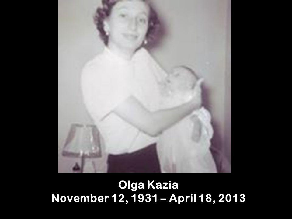 Olga Kazia November 12, 1931 – April 18, 2013