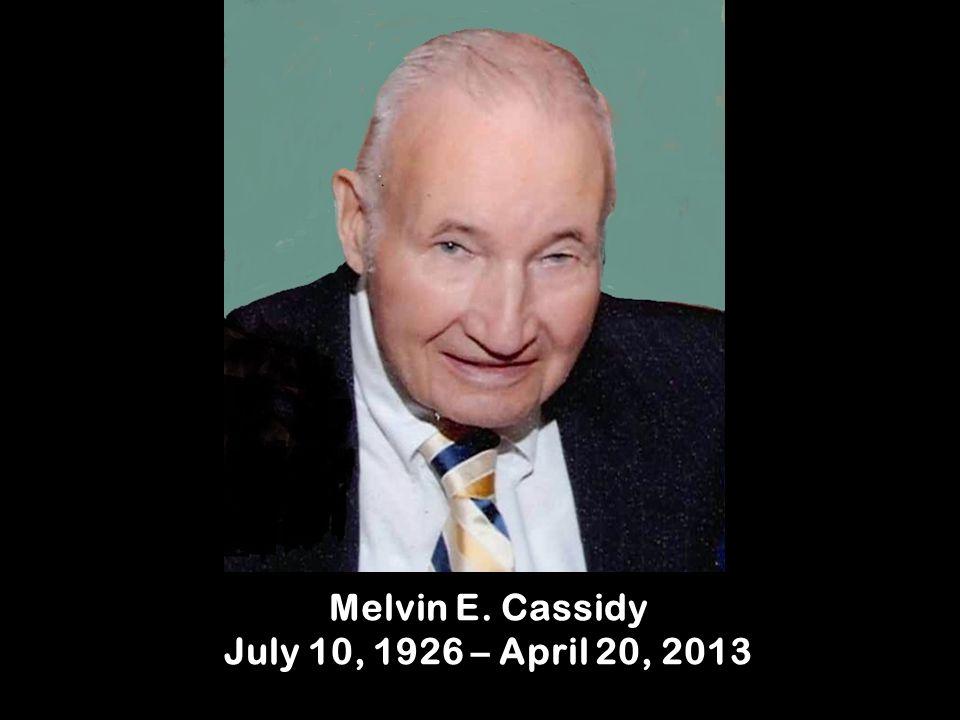 Melvin E. Cassidy July 10, 1926 – April 20, 2013