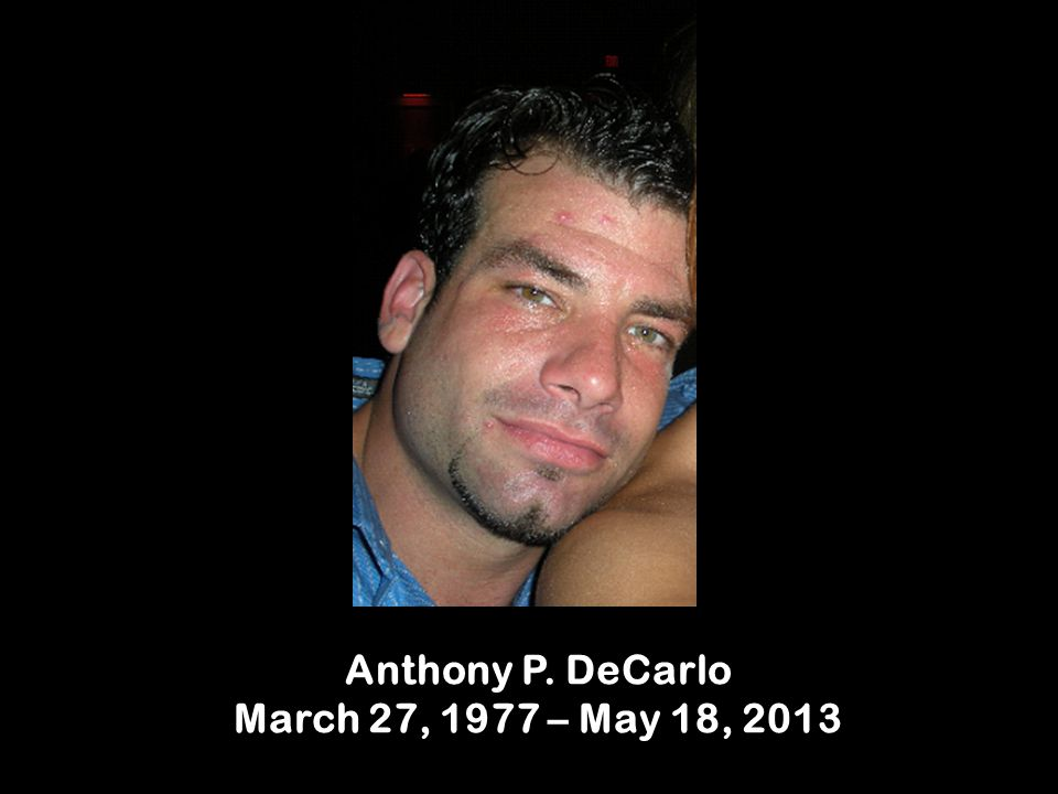 Anthony P. DeCarlo March 27, 1977 – May 18, 2013