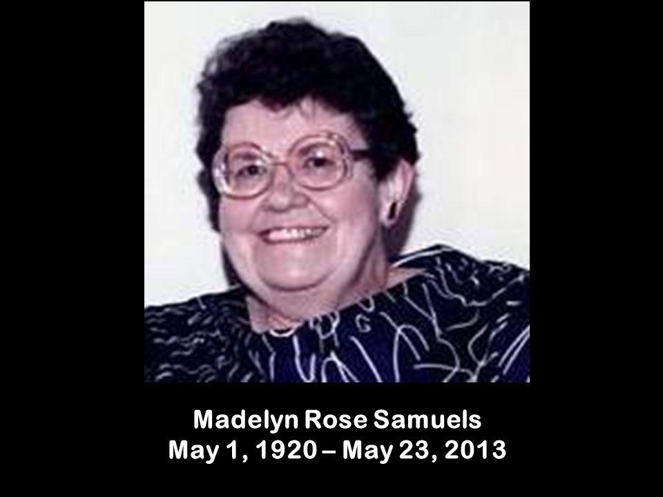 Madelyn Rose Samuels May 1, 1920 – May 23, 2013
