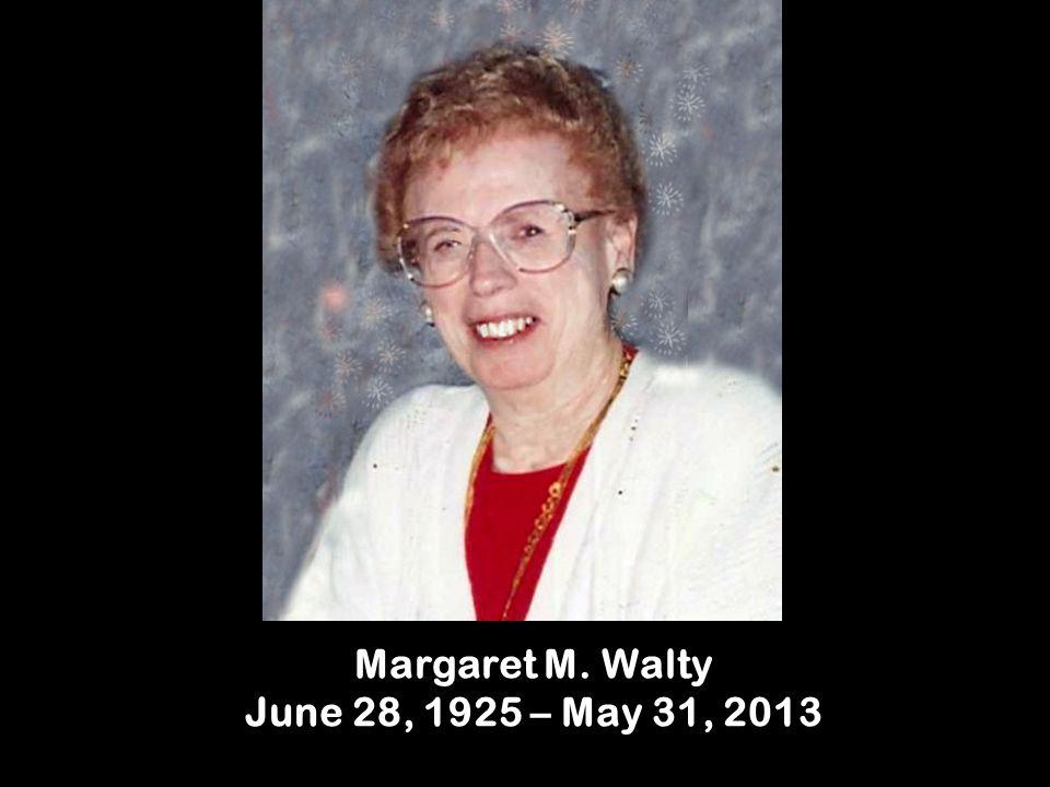 Margaret M. Walty June 28, 1925 – May 31, 2013
