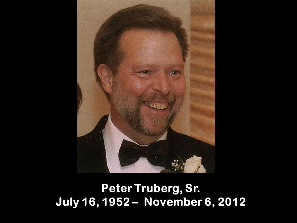 Peter Truberg, Sr. July 16, 1952 – November 6, 2012