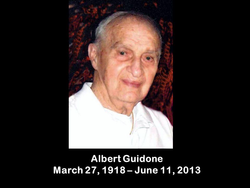 Albert Guidone March 27, 1918 – June 11, 2013