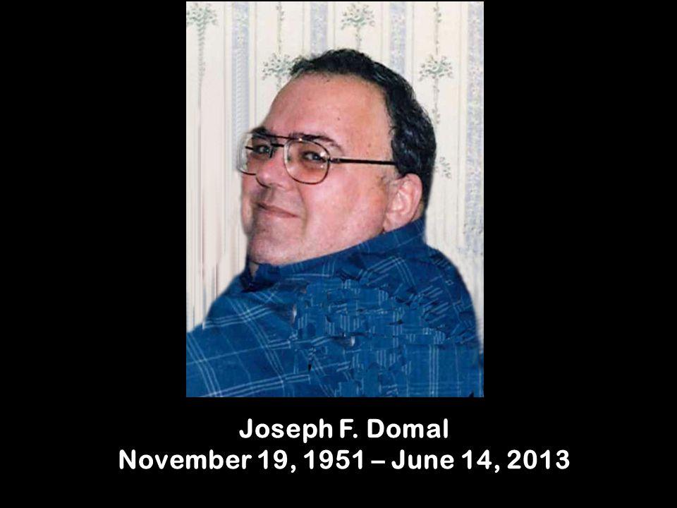 Joseph F. Domal November 19, 1951 – June 14, 2013