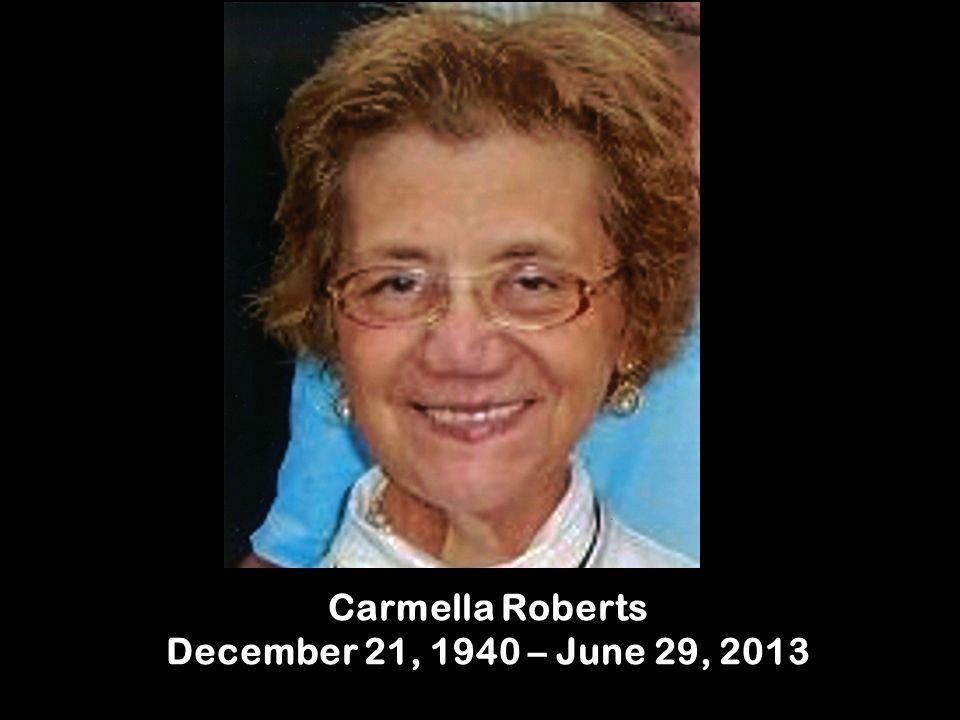 Carmella Roberts December 21, 1940 – June 29, 2013