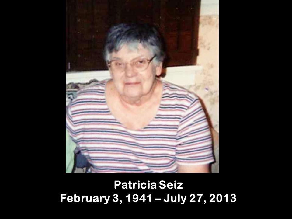 Patricia Seiz February 3, 1941 – July 27, 2013
