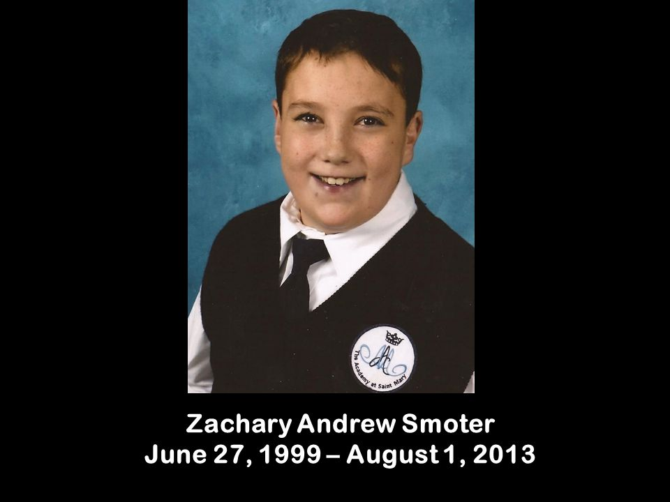 Zachary Andrew Smoter June 27, 1999 – August 1, 2013