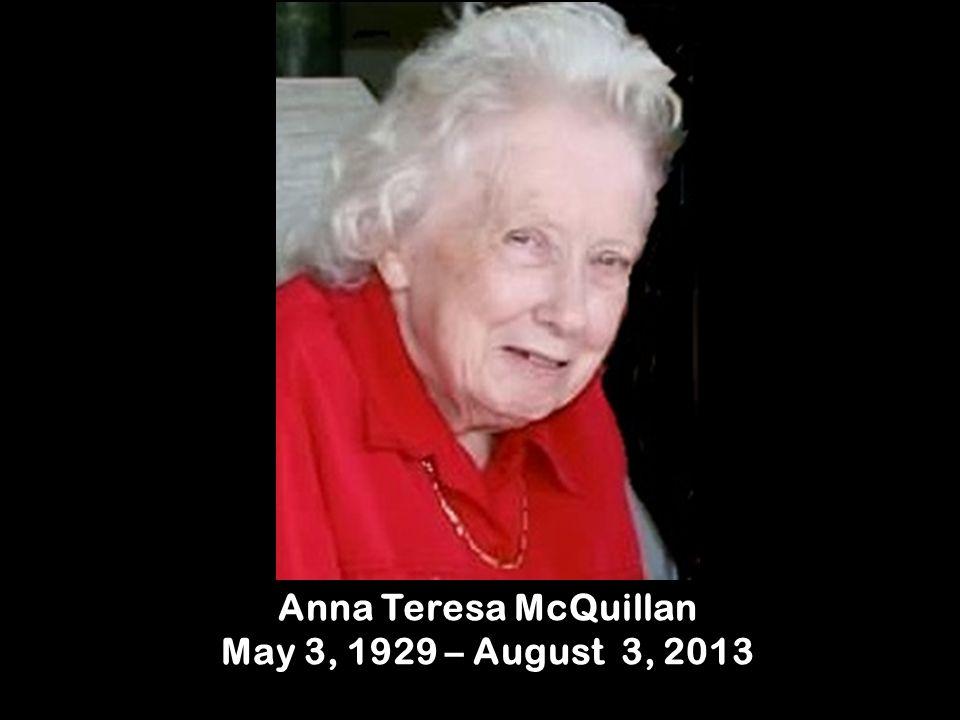 Anna Teresa McQuillan May 3, 1929 – August 3, 2013