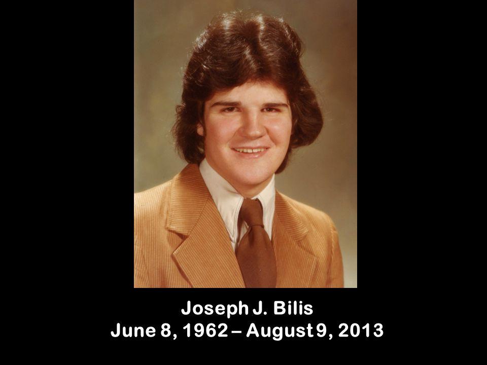Joseph J. Bilis June 8, 1962 – August 9, 2013
