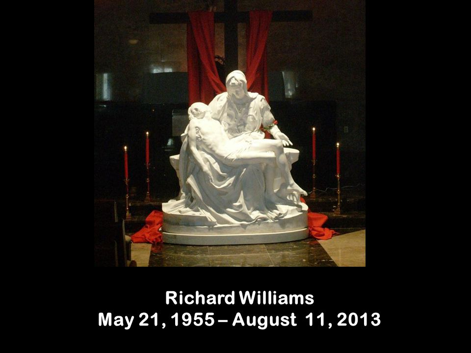Richard Williams May 21, 1955 – August 11, 2013