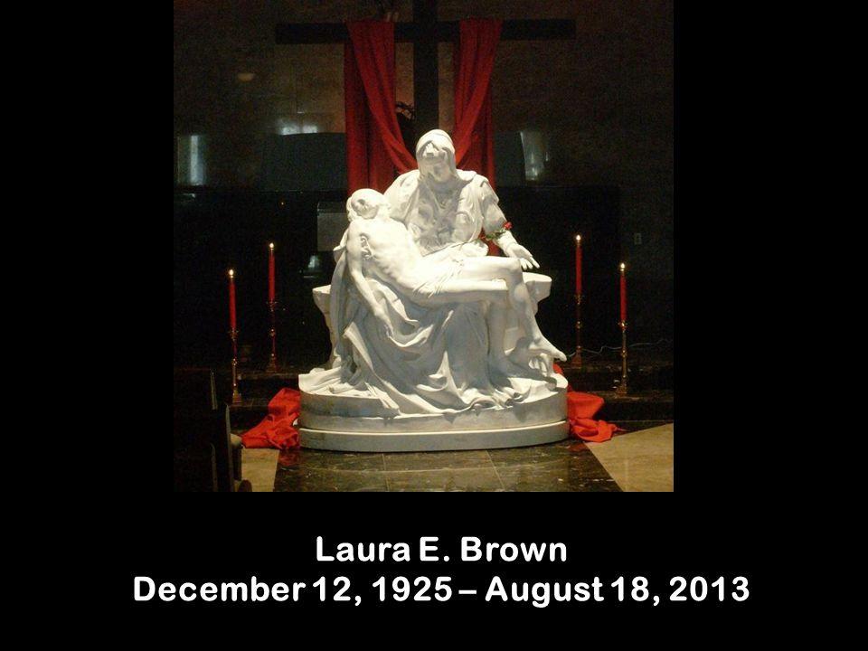 Laura E. Brown December 12, 1925 – August 18, 2013