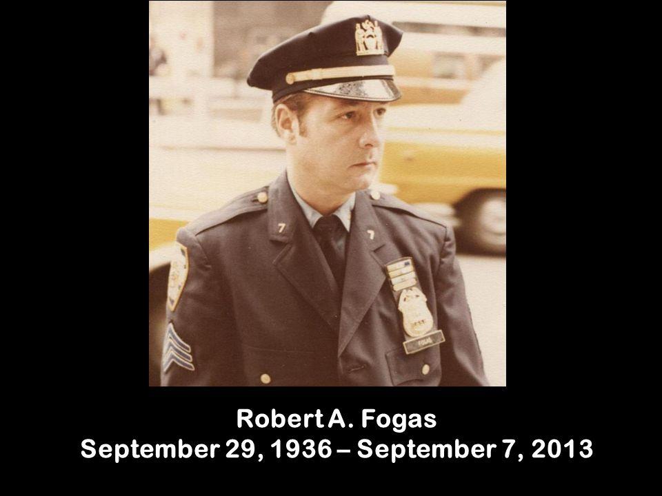 Robert A. Fogas September 29, 1936 – September 7, 2013