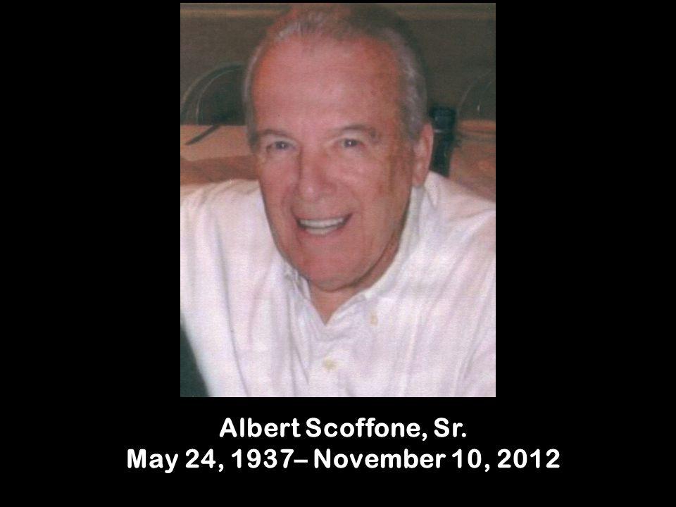 Albert Scoffone, Sr. May 24, 1937– November 10, 2012