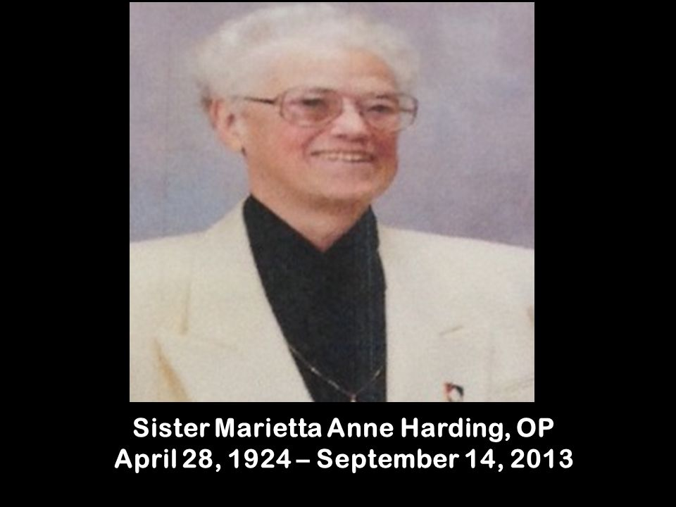Sister Marietta Anne Harding, OP April 28, 1924 – September 14, 2013