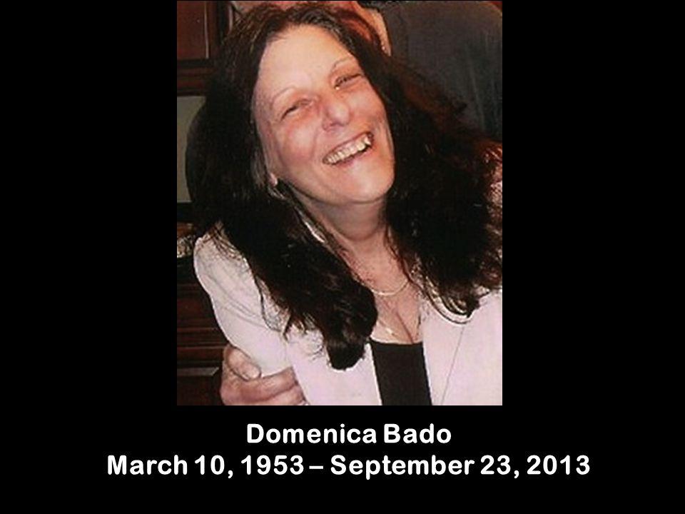 Domenica Bado March 10, 1953 – September 23, 2013