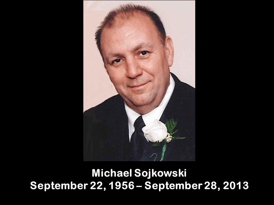 Michael Sojkowski September 22, 1956 – September 28, 2013