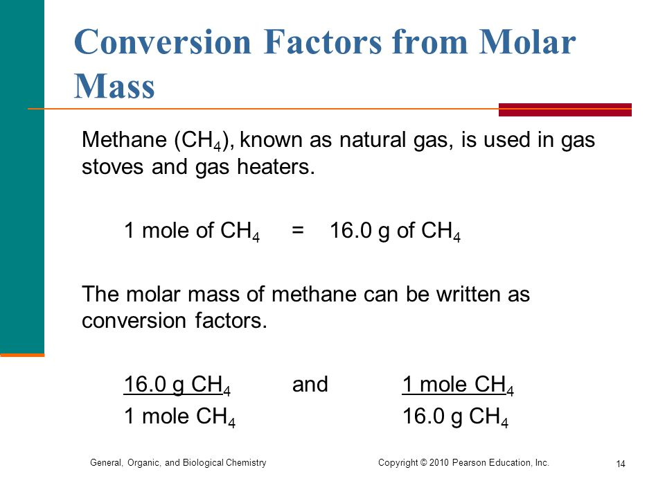 General, Organic, and Biological Chemistry Copyright © 2010 Pearson Education, Inc. 14 Methane (CH 4 ), known as natural gas, is used in gas stoves an