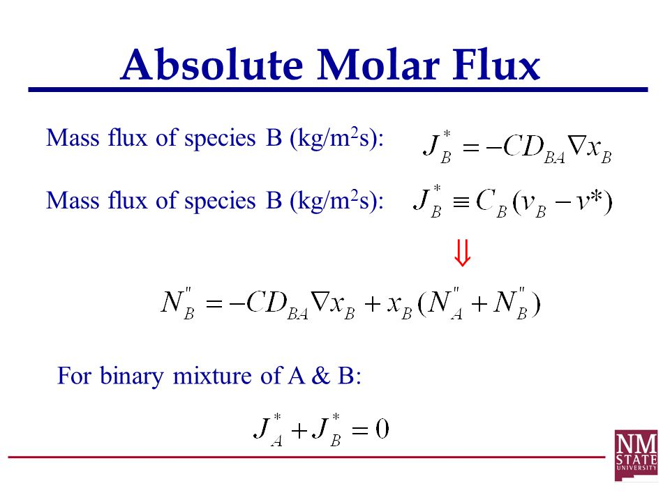 Absolute Molar Flux Mass flux of species B (kg/m 2 s):  For binary mixture of A & B: