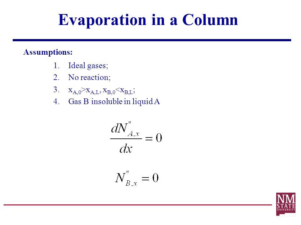 Assumptions: 1.Ideal gases; 2.No reaction; 3.x A,0 >x A,L, x B,0 <x B,L ; 4.Gas B insoluble in liquid A
